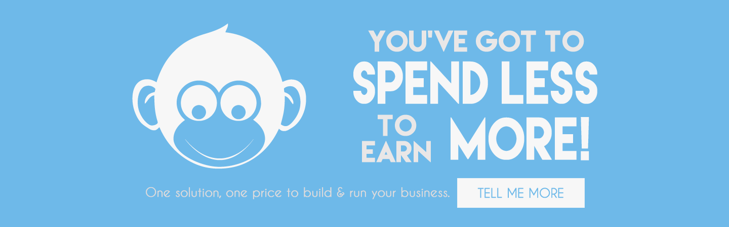 You've got to Spend Less to earn More! Get Monkey Business - one solution, one price to build & run your business